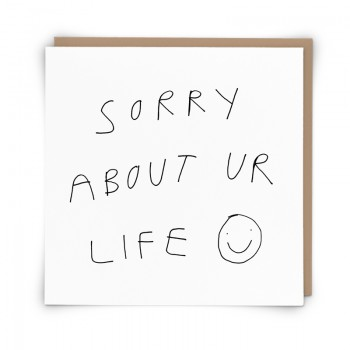 Funny Card Greeting - Sorry about life